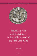 Perceiving War and the Military in Early Christian Gaul (ca. 400–700 A.D.)