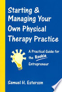 Starting   Managing Your Own Physical Therapy Practice Book