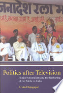 """Politics After Television: Hindu Nationalism and the Reshaping of the Public in India"" by Arvind Rajagopal, Professor of Media Culture and Communication Sociology and Cultural Analysis Steinhardt School of Culture Education and Human Development Arvind Rajagopal"