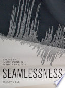 Seamlessness  Making and  Un Knowing in Fashion Practice