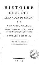 Histoire secrete de la cour de Berlin ou Correspondance d'un Voyageur francois, depuis le mois de juillet jusqu'au 19 janvier 1787. Ouvrage posthume tome premier [- troisieme]