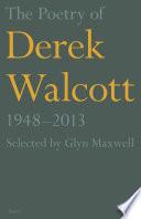 The Poetry of Derek Walcott 1948   2013
