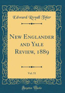 New Englander and Yale Review  1889  Vol  51  Classic Reprint