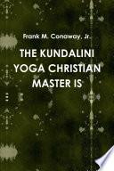 THE KUNDALINI YOGA CHRISTIAN MASTER IS