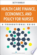 Health Care Finance  Economics  and Policy for Nurses Book