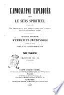 L'Apocalypse expliquée selon le sens spirituel où sont révelés les Arcanes qui y sont prédits, et qui jusqu'a présent ont été profondément cachés ouvrage posthume d'Emmanuel Swedenborg