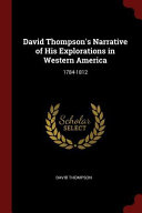 David Thompson's Narrative of His Explorations in Western America: 1784-1812