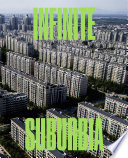 """Infinite Suburbia"" by Alan Berger, Joel Kotkin, MIT Norman B. Leventhal Center for Advanced Urbanism"