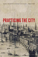 Practicing the city  early modern London on stage
