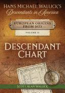 Hans Michael Wallick's Descendants in America: European Origins from 1623 - VOLUME II DESCENDANT CHART