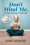 Don't Mind Me, I'm Just Having a Bad Life