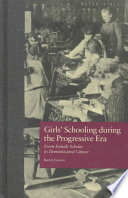 Girls' Schooling During the Progressive Era, From Female Scholar to Domesticated Citizen by Karen Graves PDF
