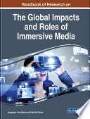 """Handbook of Research on the Global Impacts and Roles of Immersive Media"" by Morie, Jacquelyn Ford, McCallum, Kate"