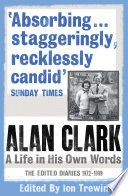 Alan Clark  A Life in his Own Words