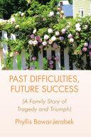 PAST DIFFICULTIES  FUTURE SUCCESS