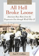 All Hell Broke Loose  American Race Riots from the Progressive Era through World War II