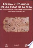 España y Portugal en las rutas de la seda  : diez siglos de producción y comercio entre Oriente y Occidente