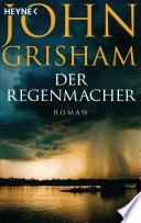 Der Regenmacher  : Roman