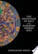 """The Invention of Race in the European Middle Ages"" by Geraldine Heng"