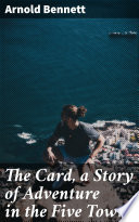 The Card  a Story of Adventure in the Five Towns