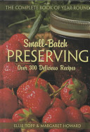 The Complete Book of Year Round Small Batch Preserving