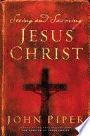 Seeing and Savoring Jesus Christ  Revised Edition