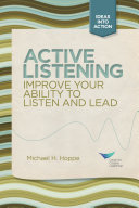Active Listening: Improve Your Ability to Listen and Lead, First Edition