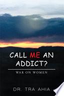 Call Me an Addict  Book PDF
