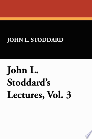 Download John L. Stoddard's Lectures Free Books - manybooks-pdf