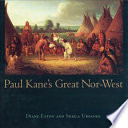 Read Online Paul Kane's Great Nor-West For Free