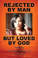 Rejected By Man But Loved By God Part One