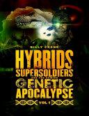 Hybrids, Super Soldiers & the Coming Genetic Apocalypse Vol.1 [Pdf/ePub] eBook