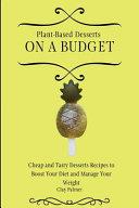 Plant Based Desserts on a Budget