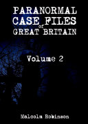 Paranormal Case Files of Great Britain  Volume 2