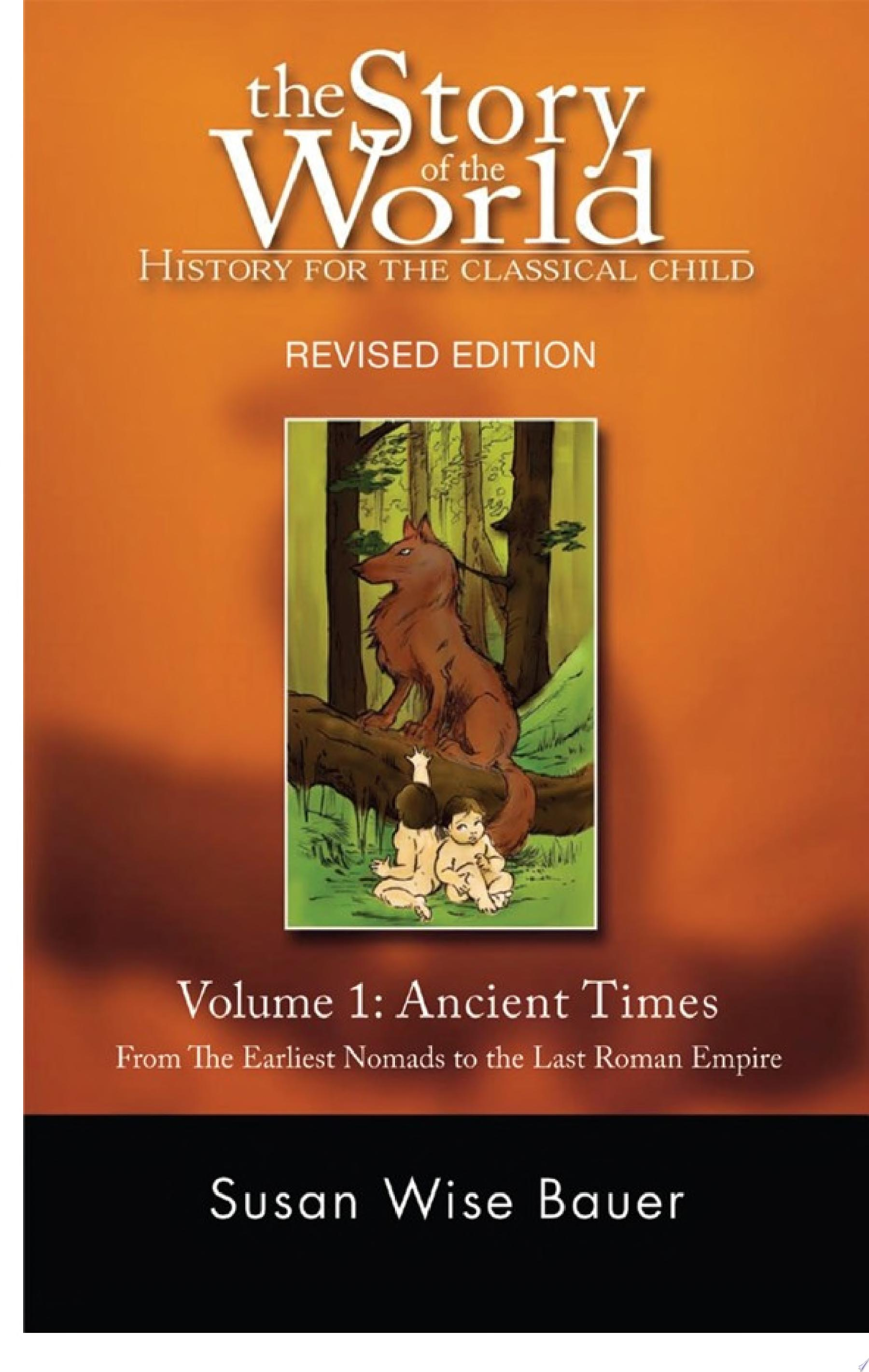 The Story of the World  History for the Classical Child  Ancient Times  From the Earliest Nomads to the Last Roman Emperor  Revised Second Edition   Vol  1   Story of the World