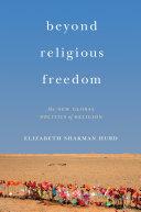 Beyond Religious Freedom - the New Global Politics of Religion