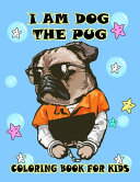 I Am Dog The Pug Coloring Book For Kids