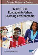 K 12 STEM Education in Urban Learning Environments