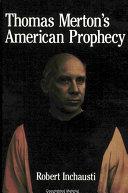 Thomas Merton s American Prophecy
