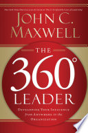 """The 360 Degree Leader: Developing Your Influence from Anywhere in the Organization"" by John C. Maxwell"