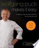 """""""Wolfgang Puck Makes It Easy: A Step-by-Step Recipe Collection for the Home"""" by Wolfgang Puck"""