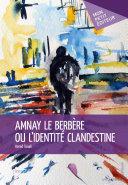 Amnay le Berbère ou l'identité clandestine