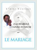 L'oeuvre Compléte de Zacharias Tanee Fomum Sur le Mariage