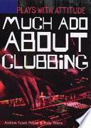 Much Ado about Clubbing