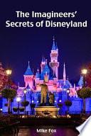 The Imagineers' Secrets of Disneyland