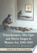 Doppelgangers  Alter Egos and Mirror Images in Western Art  1840 2010