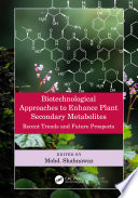 Biotechnological Approaches to Enhance Plant Secondary Metabolites