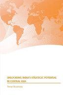 Unlocking India S Strategic Potential In Central Asia