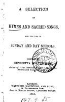 A selection of hymns and sacred songs  for the use of Sunday and day schools  compiled by H M  Lutwidge