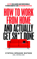 How to Work from Home and Actually Get Sh t Done